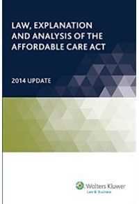 Law, Explanation and Analysis of the Affordable Care Act, 2014 Update by Wolters Kluwer Law & Business Attorney-Editors