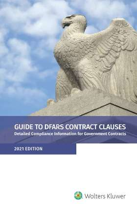 Guide to DFARS Contract Clauses: Detailed Compliance Information for Government Contracts, 2021 Edition by Wolters Kluwer Editorial Staff