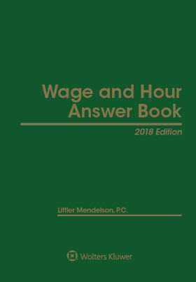 Wage and Hour Answer Book, 2018 Edition