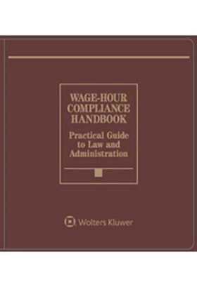 Wage Hour Compliance Handbook, 2018 Edition
