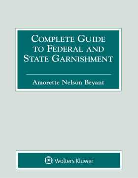 Complete Guide to Federal and State Garnishment, 2018 Edition