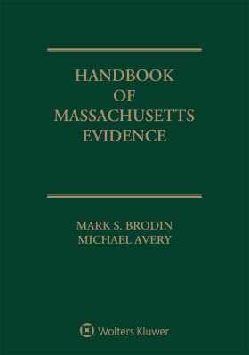 Handbook of Massachusetts Evidence, 2018 Edition