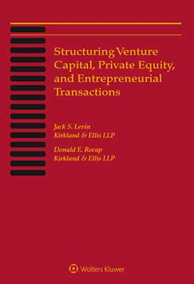 Structuring Venture Capital, Private Equity and Entrepreneurial Transactions, 2017 Edition