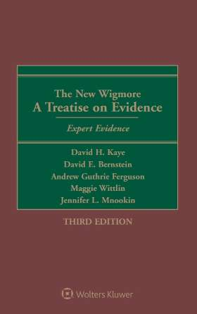 The New Wigmore: A Treatise on Evidence - Expert Evidence, Third Edition by KAYE