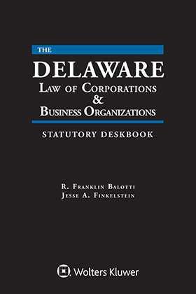 Delaware Law of Corporations & Business Organizations Statutory Deskbook, 2018 Edition