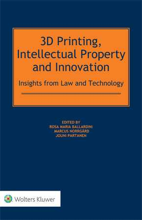 3D Printing, Intellectual Property and Innovation: Insights from Law and Technology by BALLARDINI