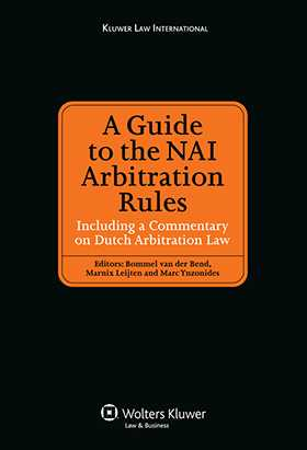 A Guide to the NAI Arbitration Rules: Including a Commentary on Dutch Arbitration Law by