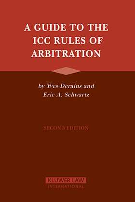 A Guide to the ICC Rules of Arbitration  2nd edition by Yves Derains, Eric A. Schwartz