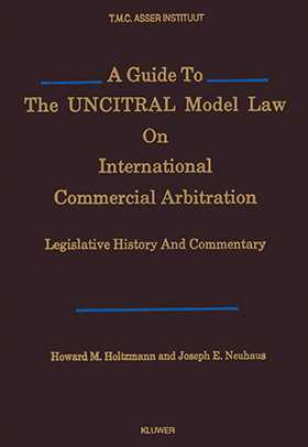 A Guide to the UNCITRAL Model Law on International Commercial Arbitration.Legislative History and Commentary