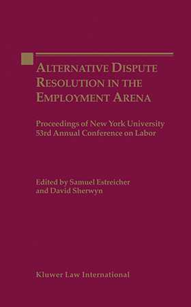 Alternate Dispute Resolution in the Employment Arena: Proceedings of New York University 53rd Annual Conference on Labor by David Sherwyn