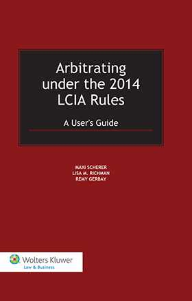 Arbitrating under the 2014 LCIA Rules. A User's Guide