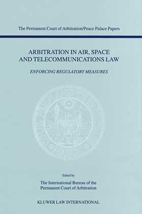 Arbitration in Air, Space and Telecommunications Law: Enforcing Regulatory Measures