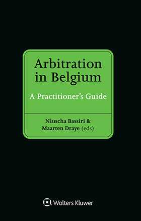 Arbitration in Belgium. A Practitioner's Guide