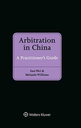 Arbitration in China. A Practitioner's Guide by WILLEMS