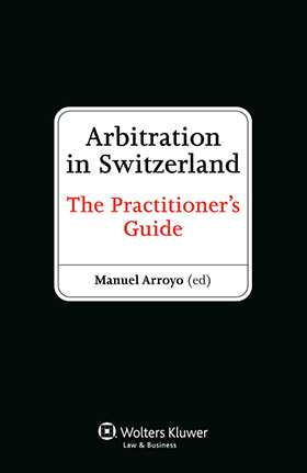 Arbitration in Switzerland. The Practitioner's Guide
