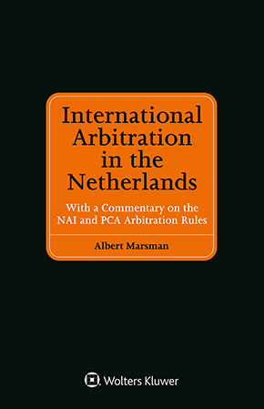 International Arbitration in the Netherlands, with a Commentary on the NAI and PCA Arbitration Rules by MARSMAN