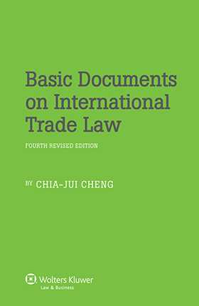 Basic Documents on International Trade Law - 4th revised edition by Chia-Jui Cheng