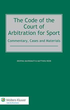 The Code of the Court of Arbitration for Sport: Commentary, Cases and Materials by Despina Mavromati, Matthieu Reeb