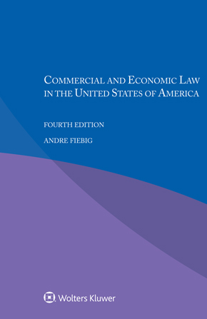 Commercial and Economic Law in the United States of America, Fourth edition by FIEBIG