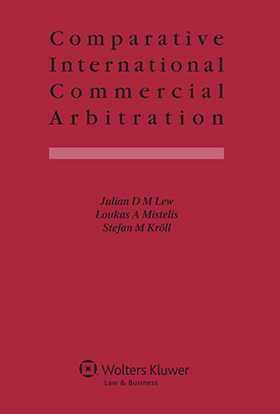 Comparative International Commercial Arbitration by Julian D.M. Lew, Loukas A. Mistelis, Stefan Kröll