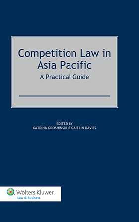 Competition Law in Asia-Pacific. A Practical Guide by