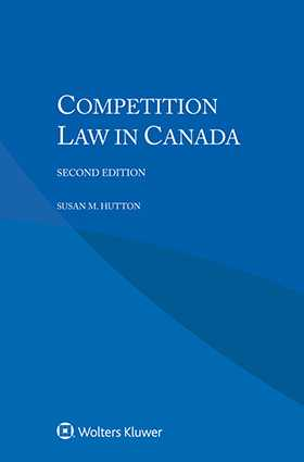 Competition Law in Canada, Second Edition by Susan M. Hutton