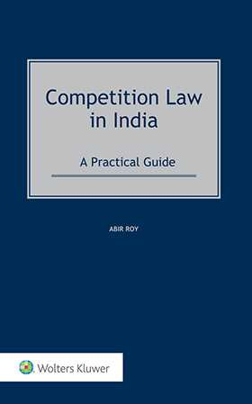 Competition Law in India. A Practical Guide by Abir Roy