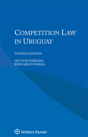 Competition Law in Uruguay, Fourth Edition by FERREIRA