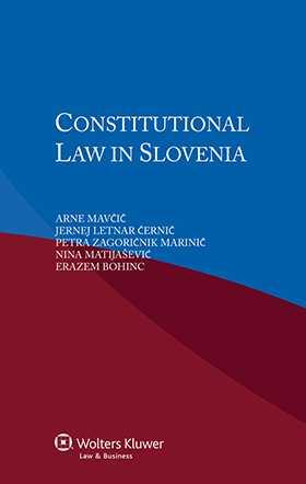 Constitutional Law in Slovenia by Arne Mavcic, Jernej Letnar Cernic, Petra Zagoricnik Marinic, Nina Matijasevic, Erazem Bohinc