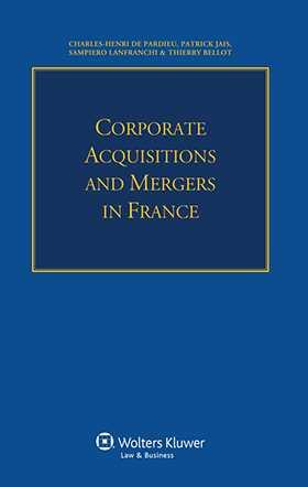 Corporate Acquisitions and Mergers in France by Charles-Henri De Pardieu, Patrick Jais, Sampiero Lanfranchi, Thierry Bellot