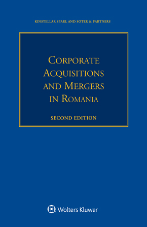 Corporate Acquisitions and Mergers in Romania, Second Edition by KINSTELLAR SPARL