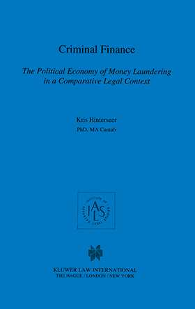 Criminal Finance, The Political Economy of Money Laundering in a Comparative Legal Context