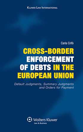 Cross Border Enforcement Of Debts in the European Union, Default Judgments, Summary Judgments and orders for Payment by Carla Crifò