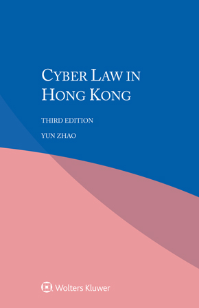 Cyber Law in Hong Kong, Third edition by ZHAO