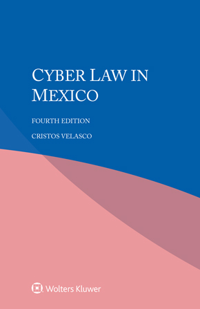 Cyber Law in Mexico, Fourth edition by VELASCO