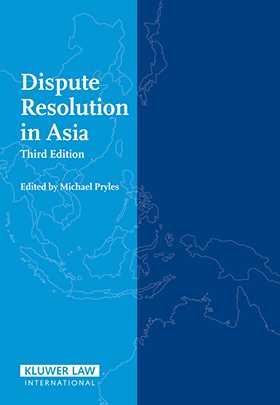 Dispute Resolution In Asia, Third edition by Michael Pryles