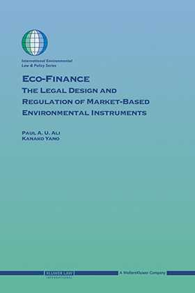 Eco-Finance:The Legal Design and Regulation of Market-Based Environmental Instruments by Paul U Ali, Kanako Yano