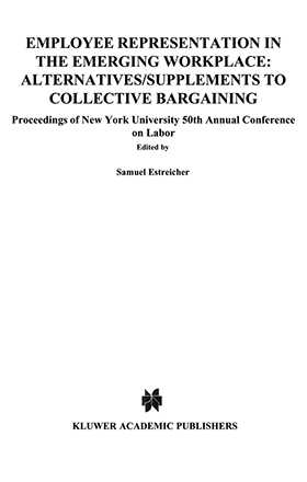 Employee Representation in the Emerging Workplace: Alternatives/Supplements to Collective Bargaining