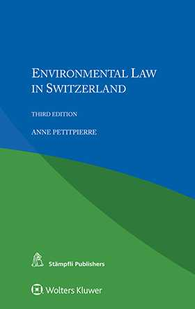 Environmental Law in Switzerland. Third Edition