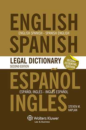 Essential English/Spanish and Spanish/English Legal Dictionary - 2nd Edition by Steven M. Kaplan