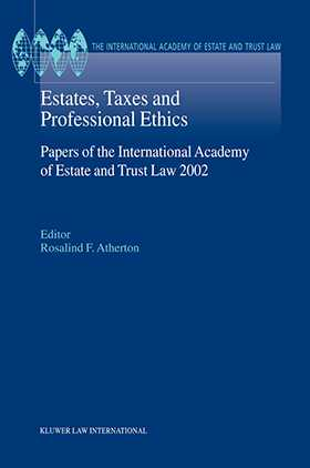 Estates, Taxes and Professional Ethics, Papers of the International Academy of Estate and Trust Laws-2002