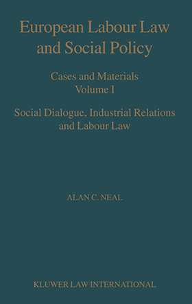 European Labour Law and Social Policy, Cases and Materials Vol 1: Social Dialogue, Industrial Relations and Labour Law