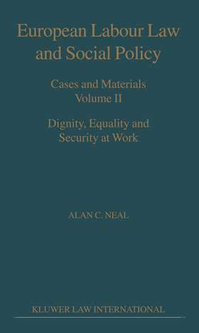 European Labour Law and Social Policy, Cases and Materials Vol 2: Dignity, Equality and Security at Work