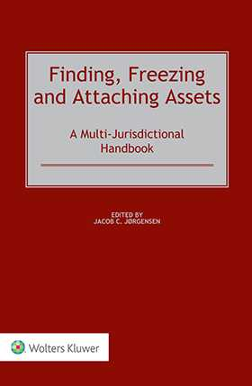 Finding, Freezing and Attaching Assets. A Multi-Jurisdictional Handbook by Jacob C. Jorgensen
