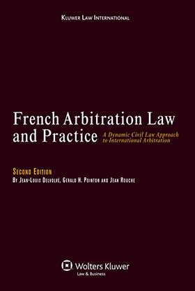 French Arbitration Law and Practice: A Dynamic Civil Law Approach to International Arbitration 2nd revised edition by Jean-Louis Delvolvé, Jean Rouche, Gerald Pointon