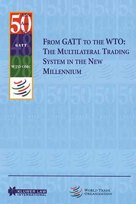 From GATT to the WTO: The Multilateral Trading System in the New Millennium