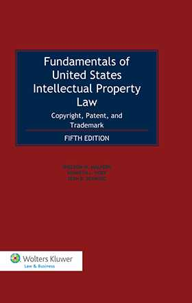 Fundamentals of US Intellectual Property Law. Copyright, Patent and Trademark - Fifth Edition