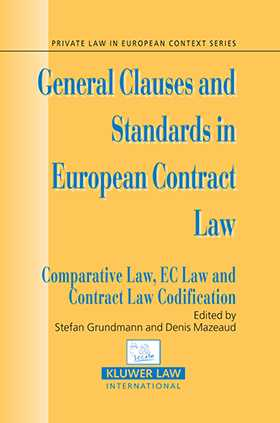 General Clauses and Standards In European Contract Law. Comparative Law, EC Law and Contract Law Codification by Stefan Grundmann, Denis Mazeaud