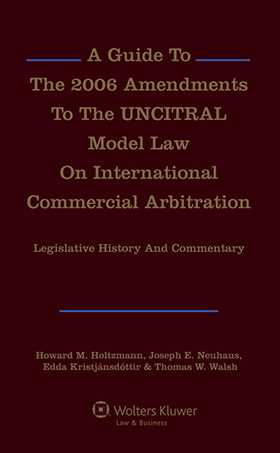 A Guide to the 2006 Amendments to the UNCITRAL Model Law on International Commercial Arbitration