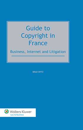 Guide to Copyright in France. Business, Internet and Litigation